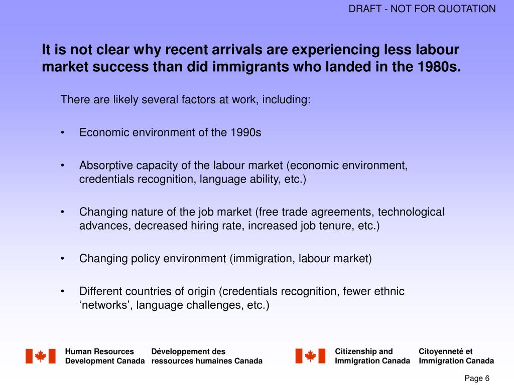It is not clear why recent arrivals are experiencing less labour market success than did immigrants who landed in the 1980s.