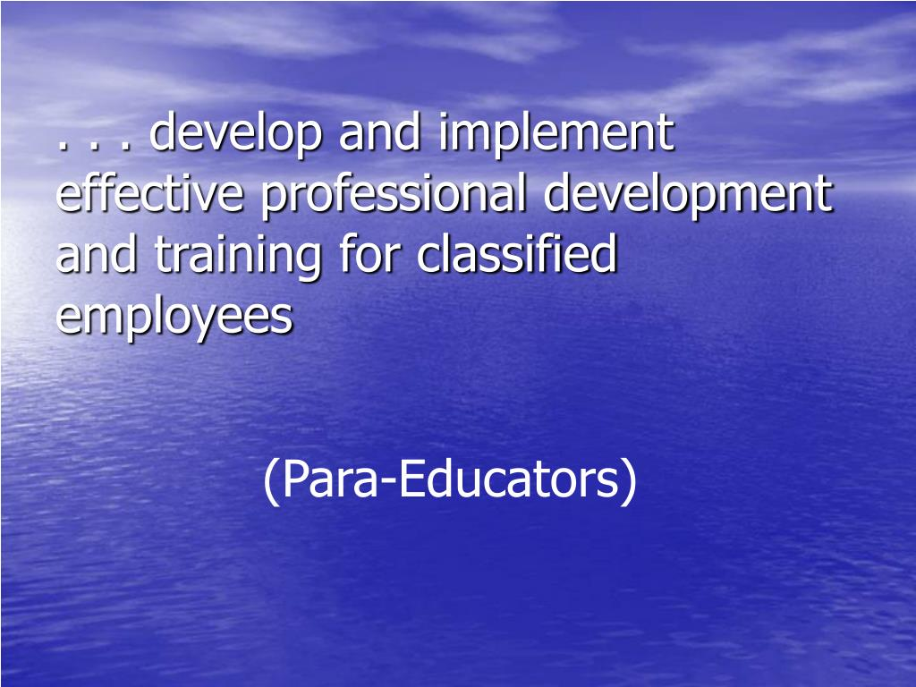 . . . develop and implement effective professional development and training for classified employees
