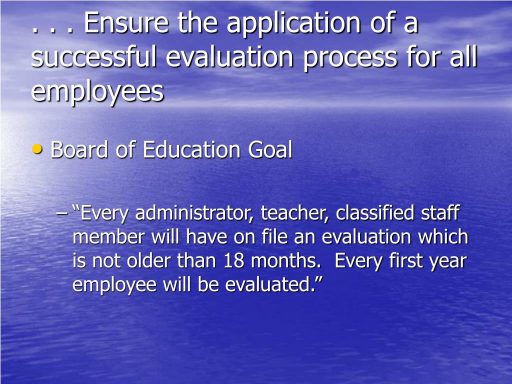 . . . Ensure the application of a successful evaluation process for all employees