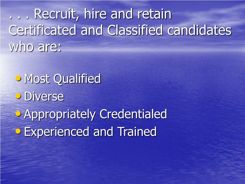 . . . Recruit, hire and retain Certificated and Classified candidates who are: