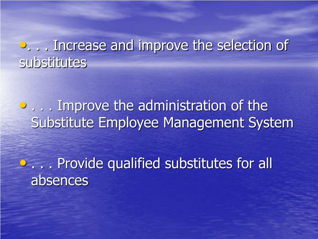 . . . Increase and improve the selection of substitutes