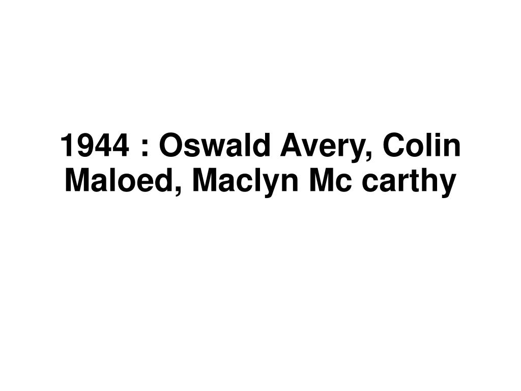 1944 : Oswald Avery, Colin Maloed, Maclyn Mc carthy