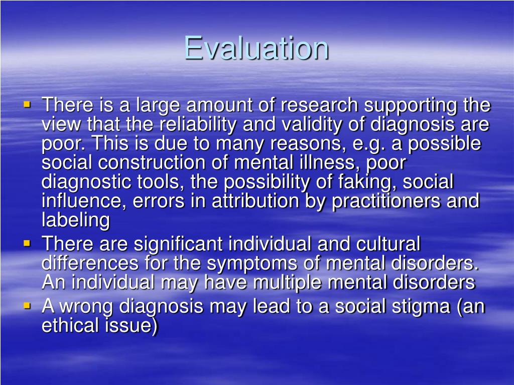 discuss reliability and validity of diagnosis In order to help with diagnosis, psychologists classify mental disorders according to a group of symptoms however, there are some problems with.