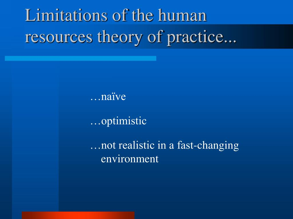 Limitations of the human resources theory of practice...