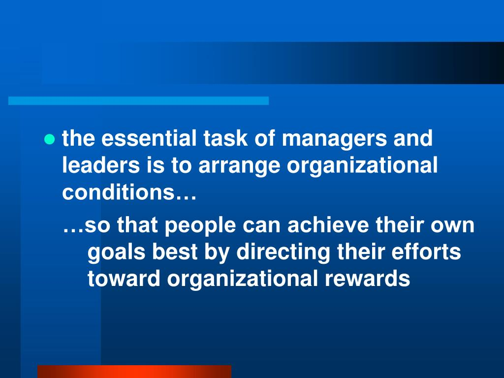 the essential task of managers and leaders is to arrange organizational conditions…