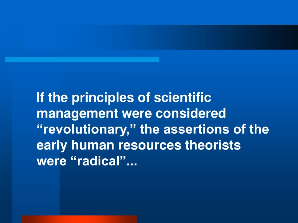 """If the principles of scientific management were considered """"revolutionary,"""" the assertions of the early human resources theorists were """"radical""""..."""