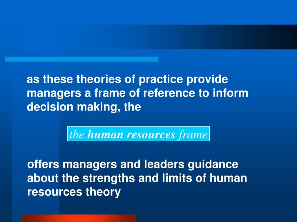 as these theories of practice provide managers a frame of reference to inform decision making, the
