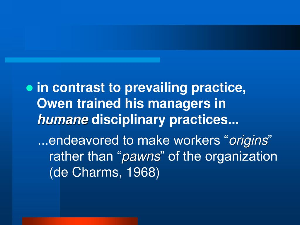 in contrast to prevailing practice, Owen trained his managers in