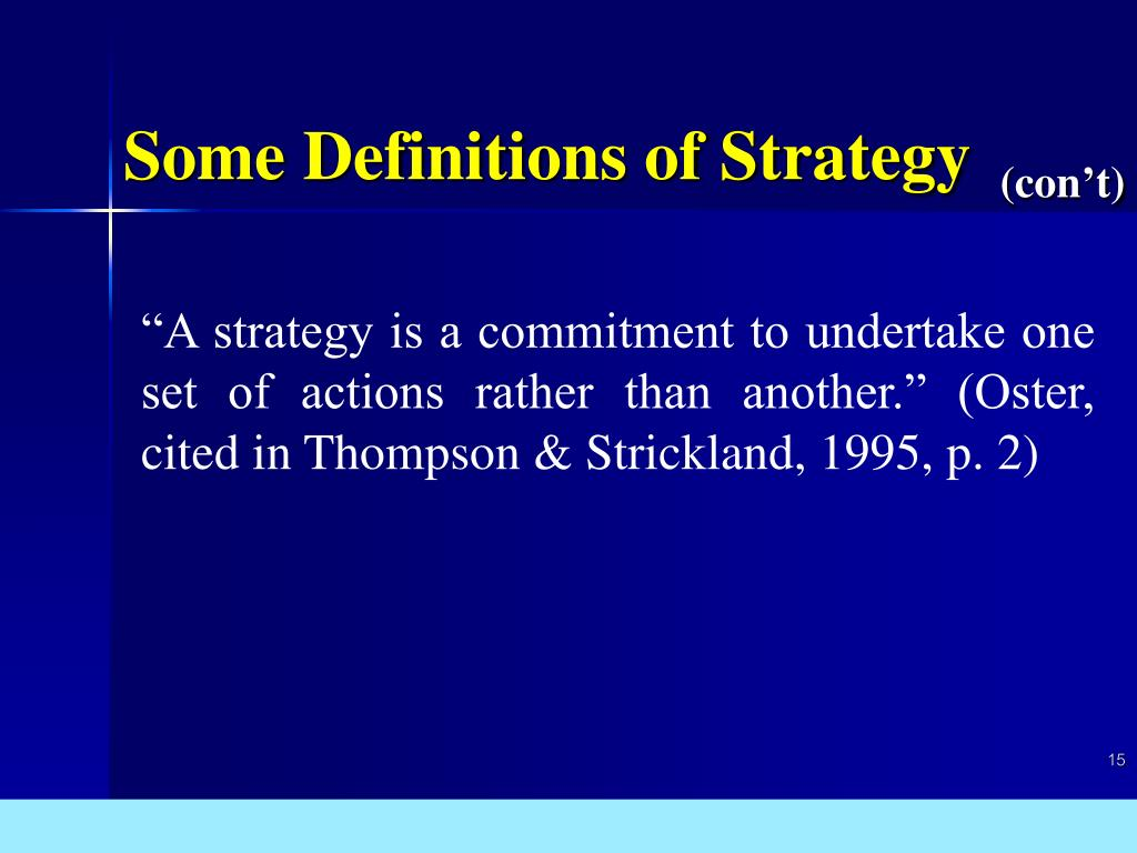 """""""A strategy is a commitment to undertake one set of actions rather than another."""" (Oster, cited in Thompson & Strickland, 1995, p. 2)"""