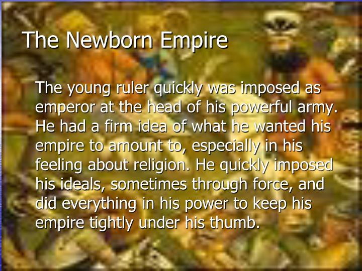The newborn empire
