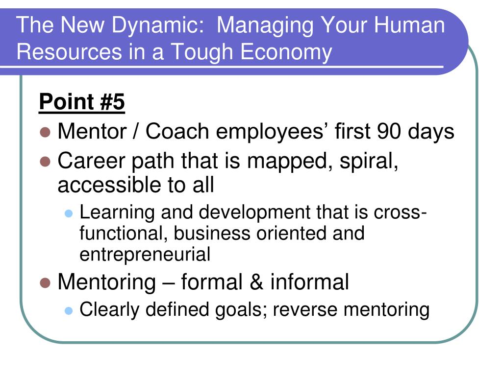 The New Dynamic:  Managing Your Human Resources in a Tough Economy