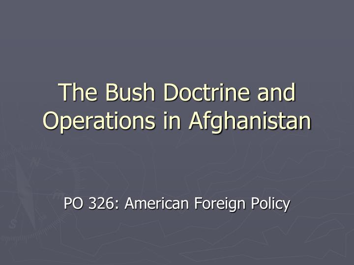 The bush doctrine and operations in afghanistan l.jpg