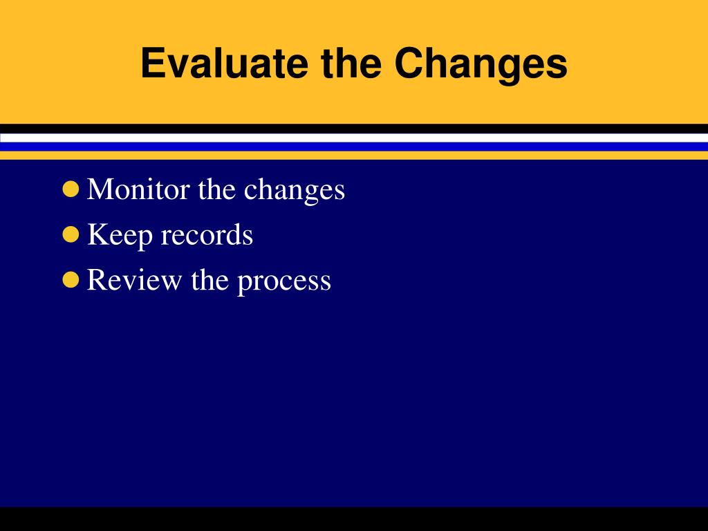 Evaluate the Changes