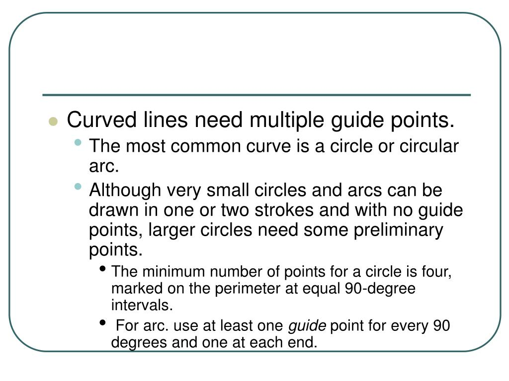 Curved lines need multiple guide points.