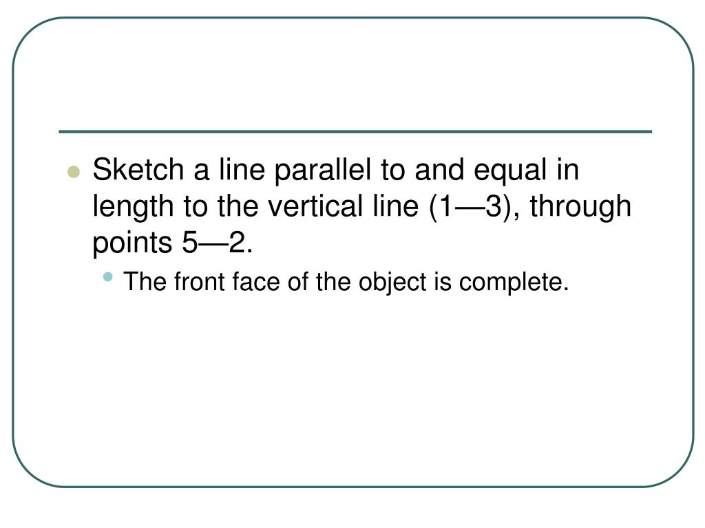 Sketch a line parallel to and equal in length to the vertical line (1—3), through points 5—2.
