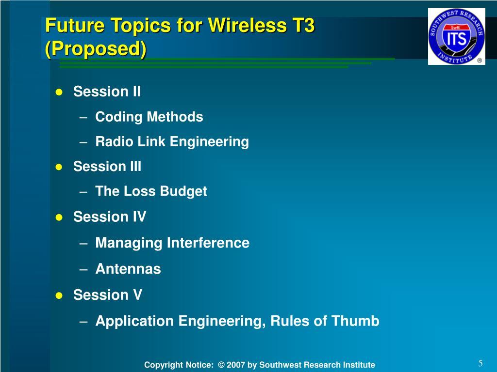 Future Topics for Wireless T3 (Proposed)