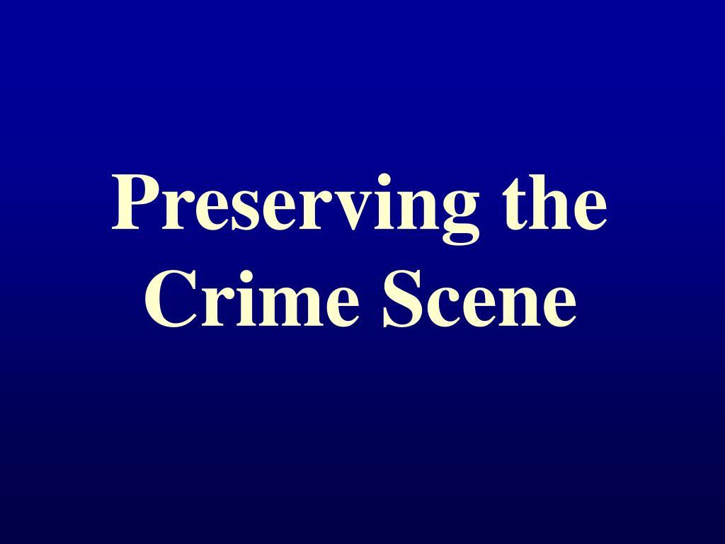 Preserving the Crime Scene