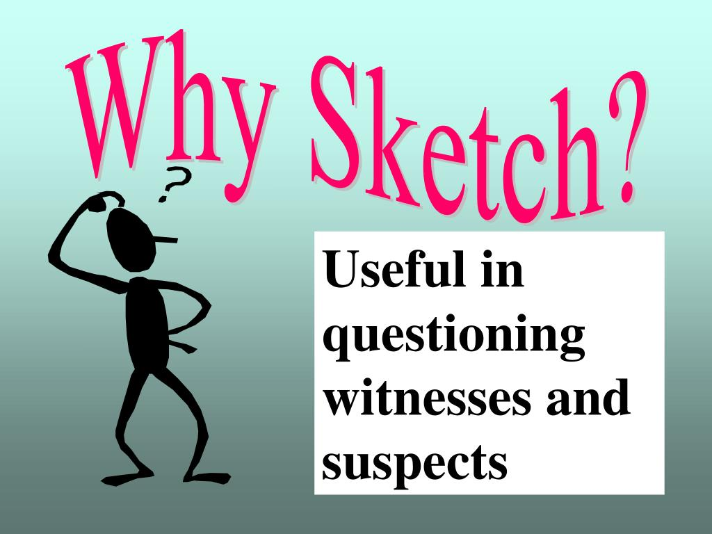 Useful in questioning witnesses and suspects