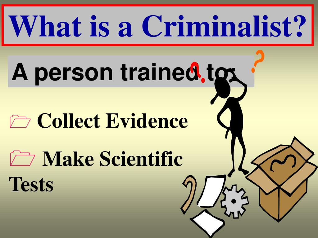 What is a Criminalist?