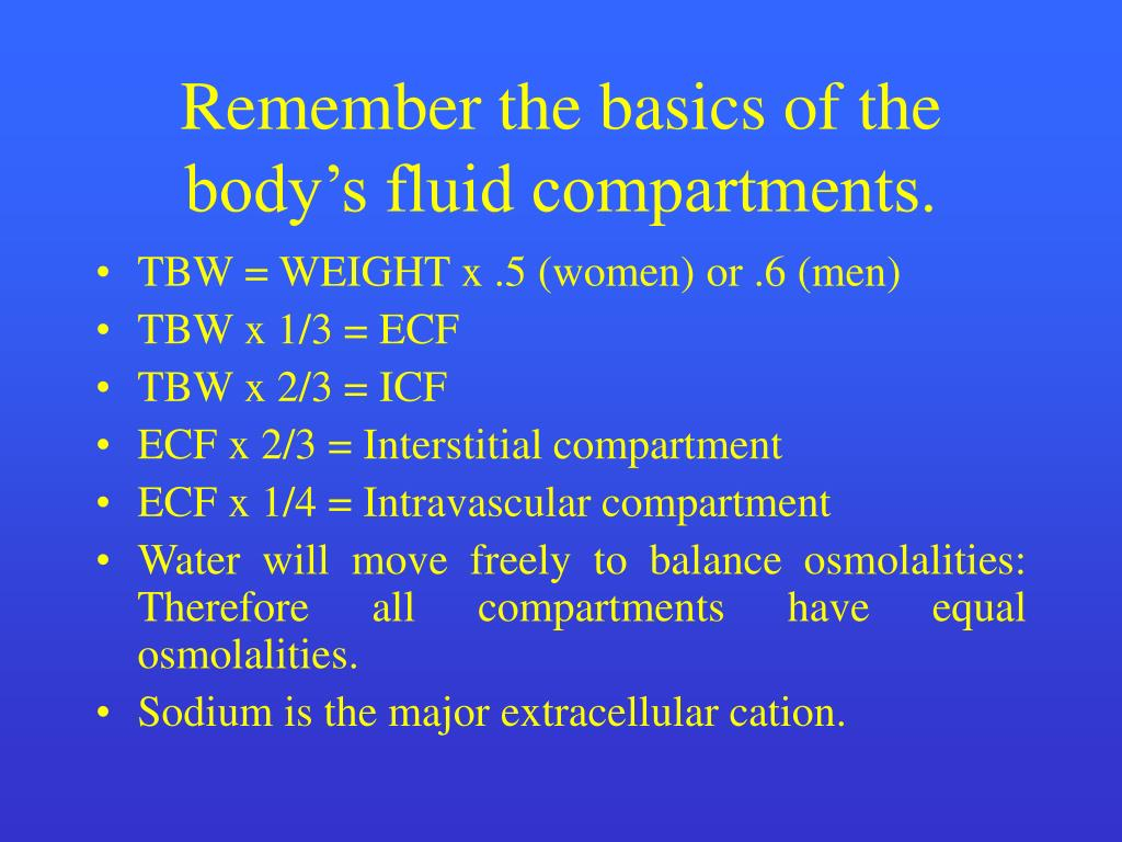 Remember the basics of the body's fluid compartments.
