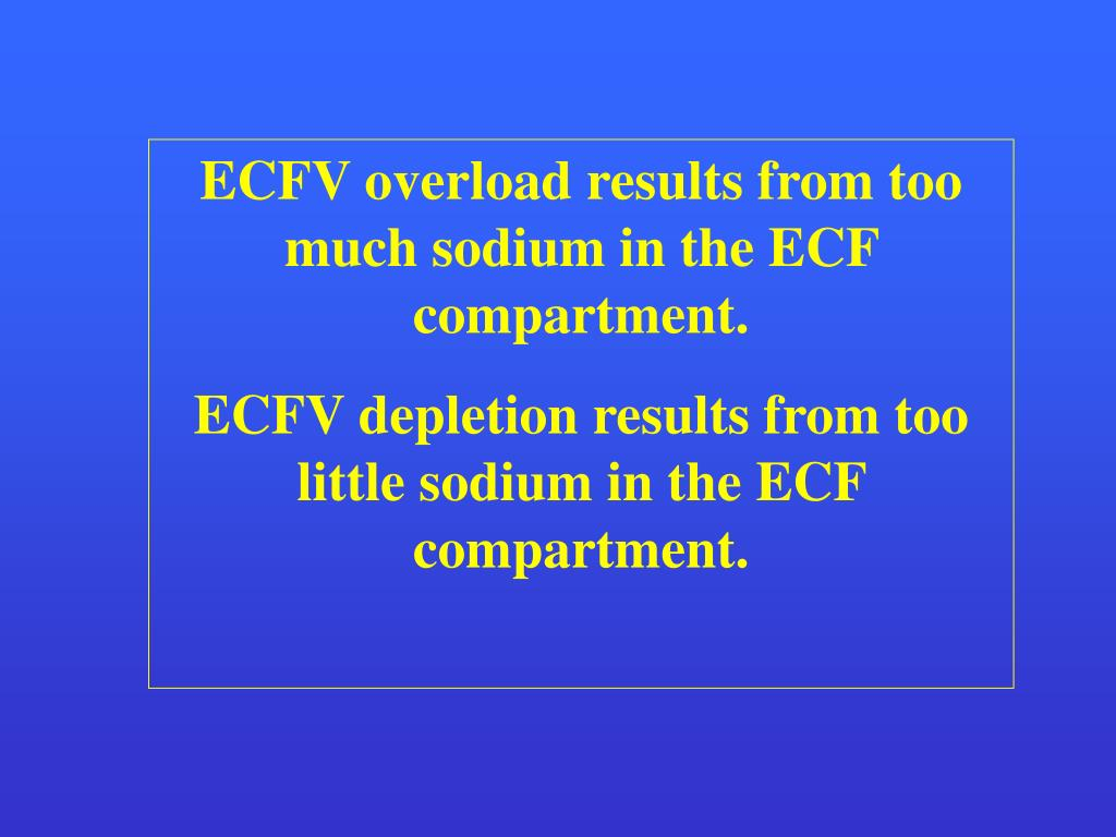 ECFV overload results from too much sodium in the ECF compartment.