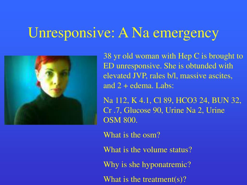 Unresponsive: A Na emergency