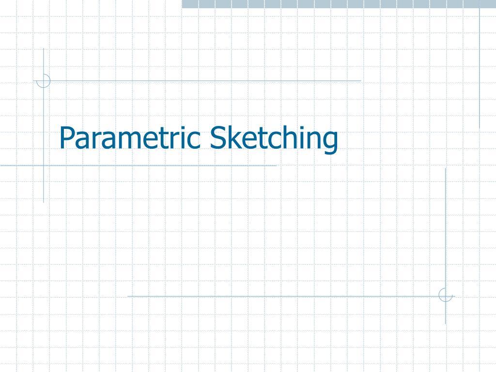 Parametric Sketching