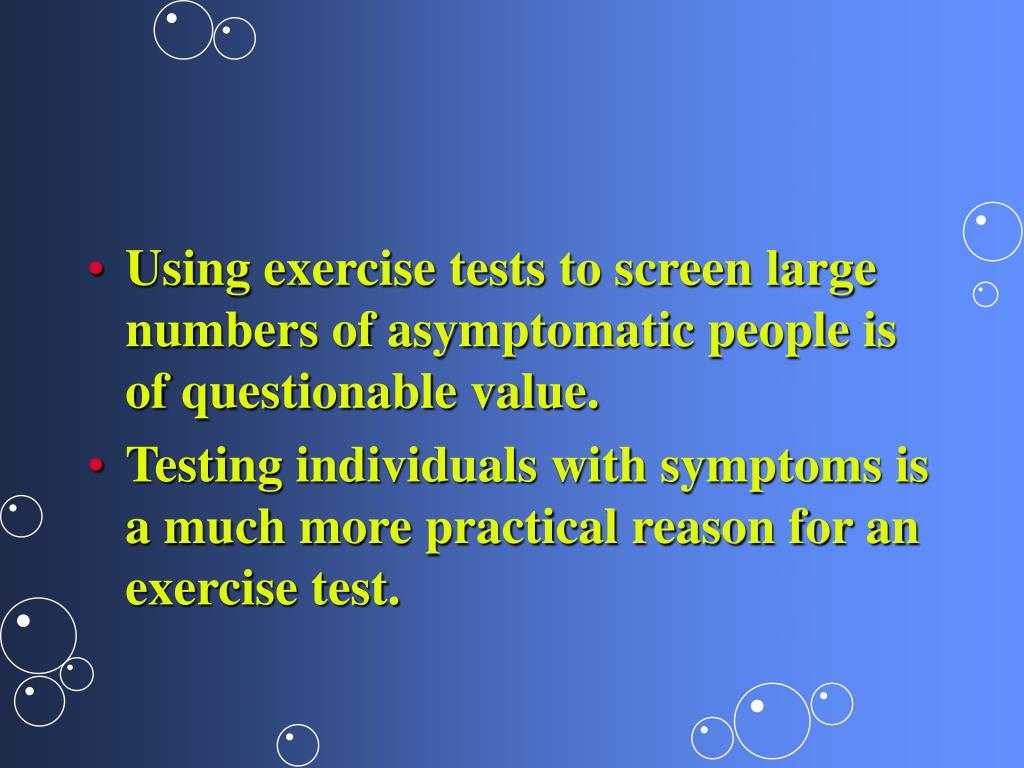 Using exercise tests to screen large numbers of asymptomatic people is of questionable value.