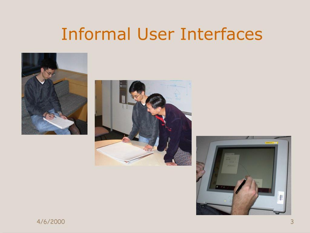 Informal User Interfaces