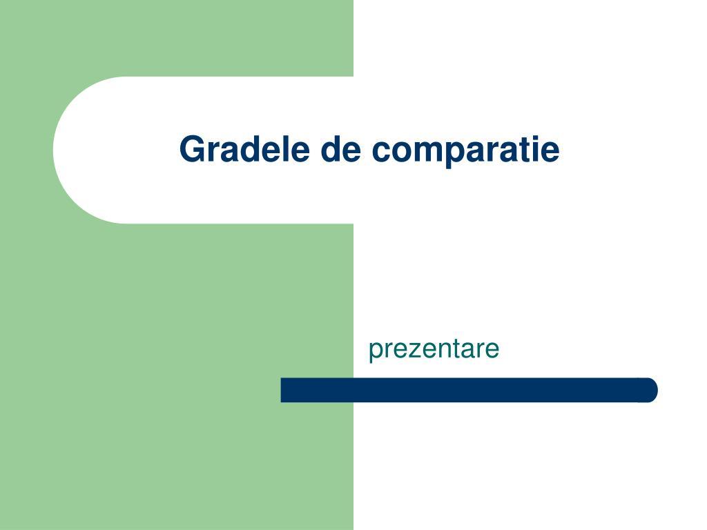 Gradele de comparatie