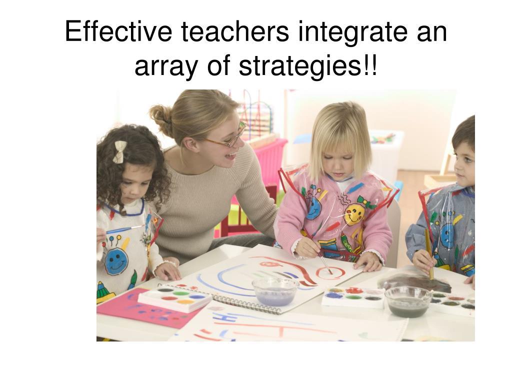 Effective teachers integrate an array of strategies!!