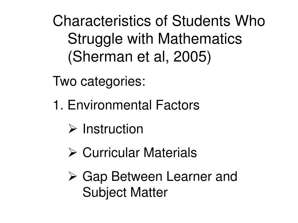 Characteristics of Students Who Struggle with Mathematics (Sherman et al, 2005)