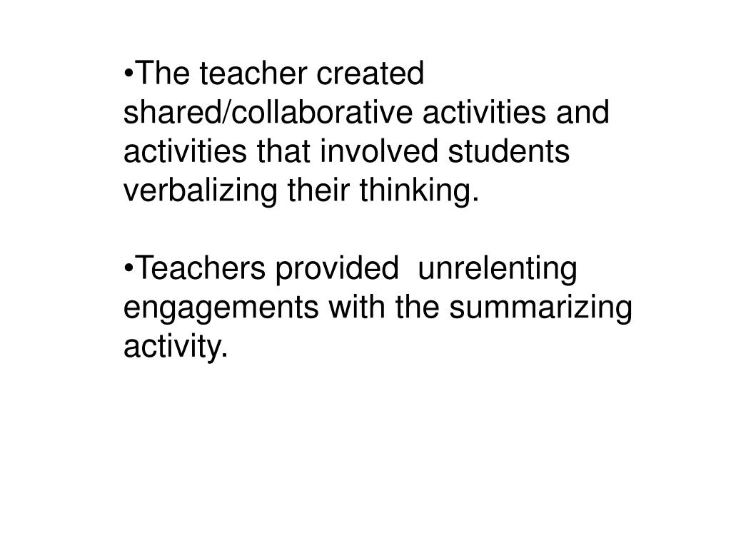 The teacher created shared/collaborative activities and activities that involved students verbalizing their thinking.