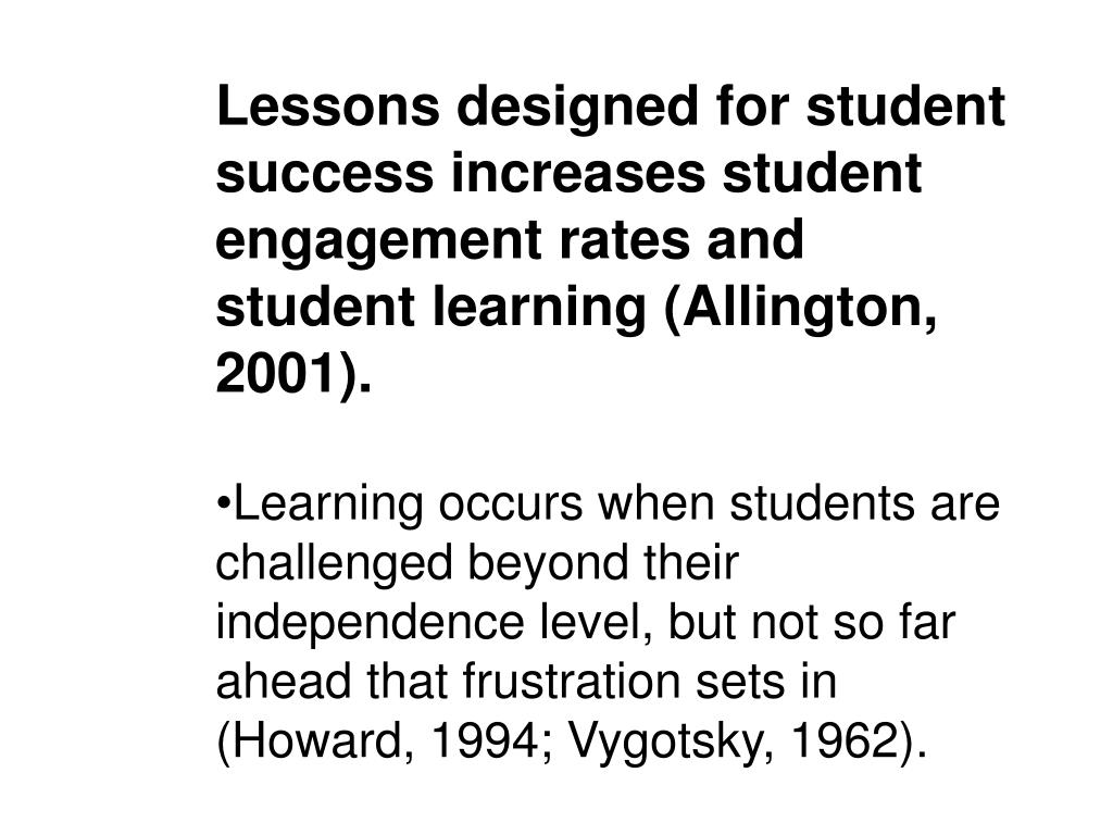 Lessons designed for student success increases student engagement rates and student learning (Allington, 2001).