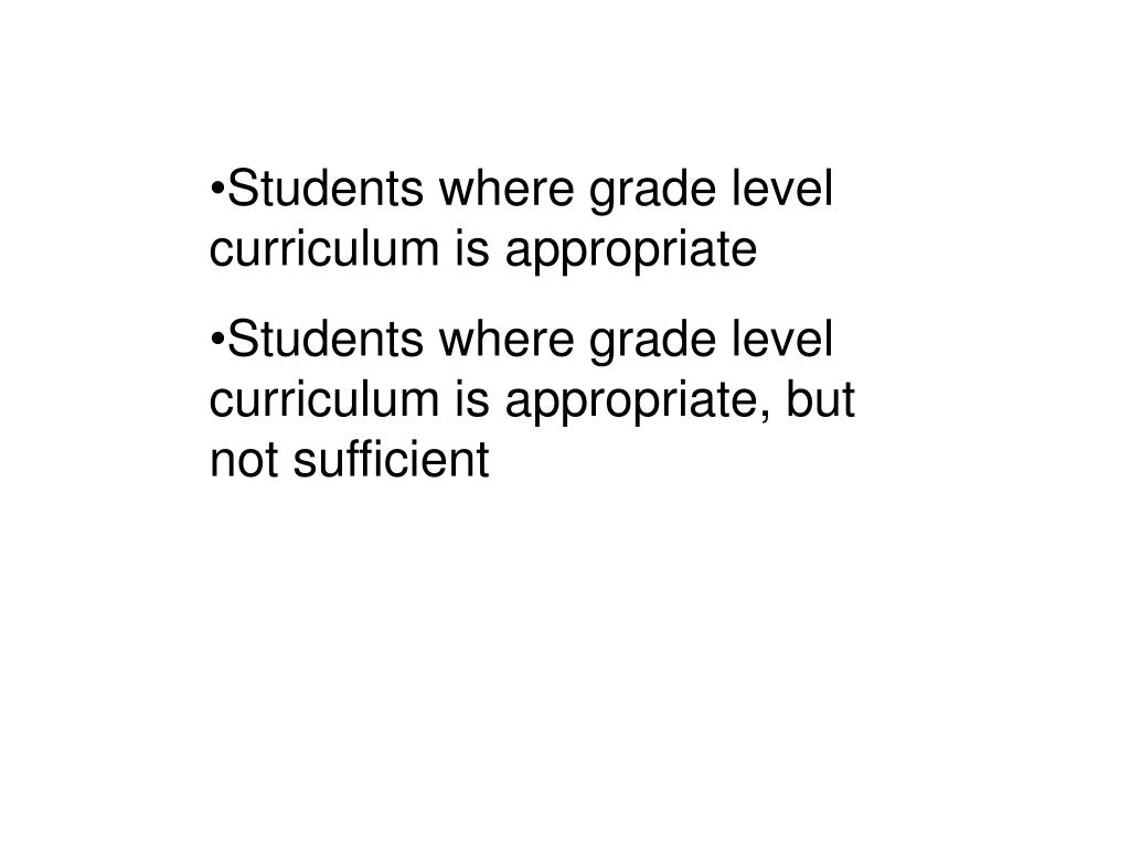 Students where grade level curriculum is appropriate