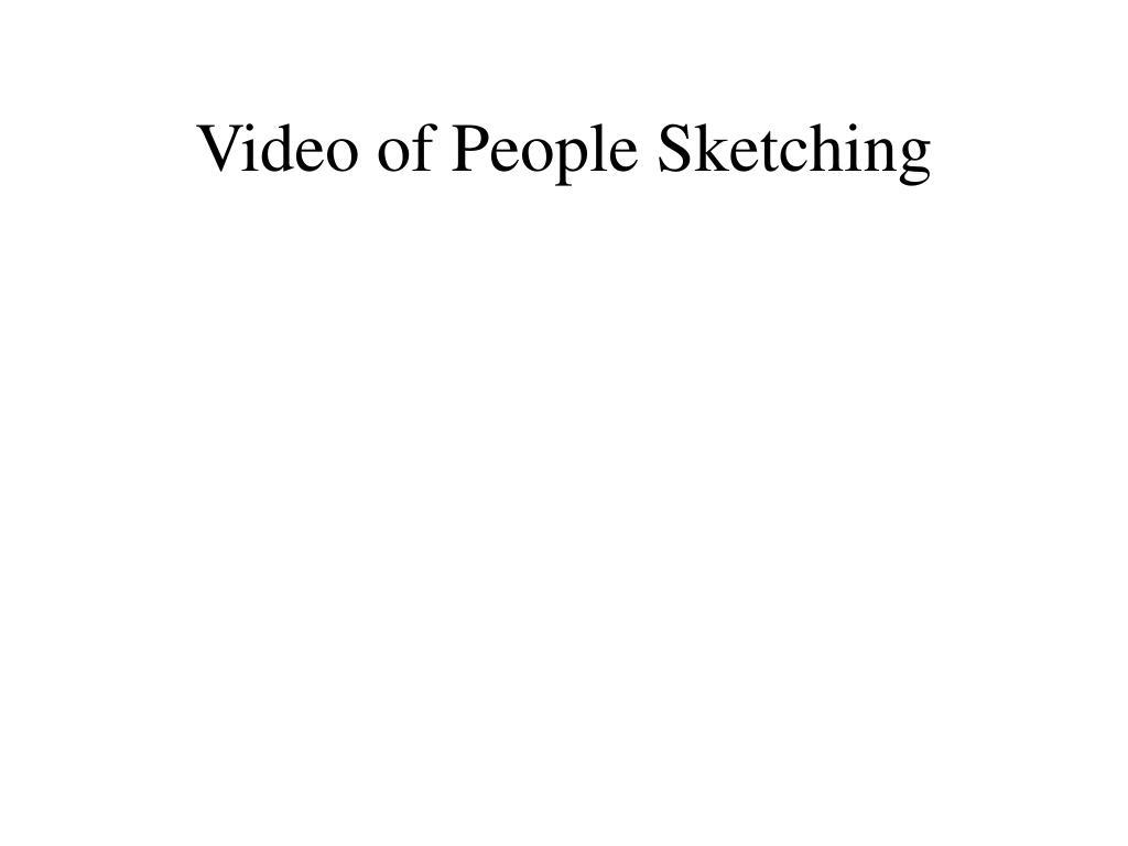Video of People Sketching