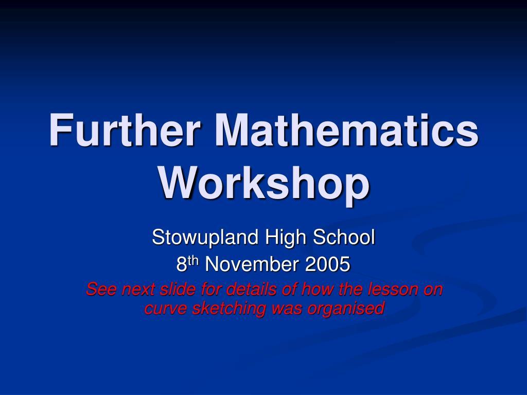 Further Mathematics Workshop