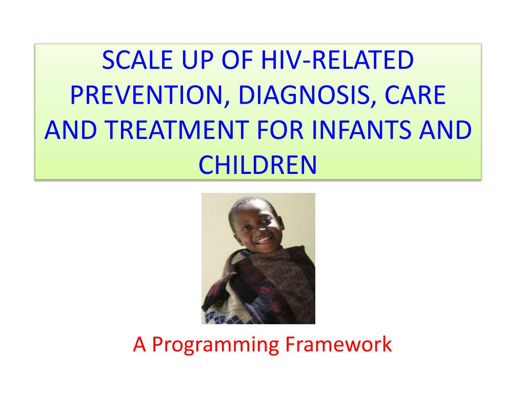 Scale up of HIV-related prevention, diagnosis, care and treatment for infants and children