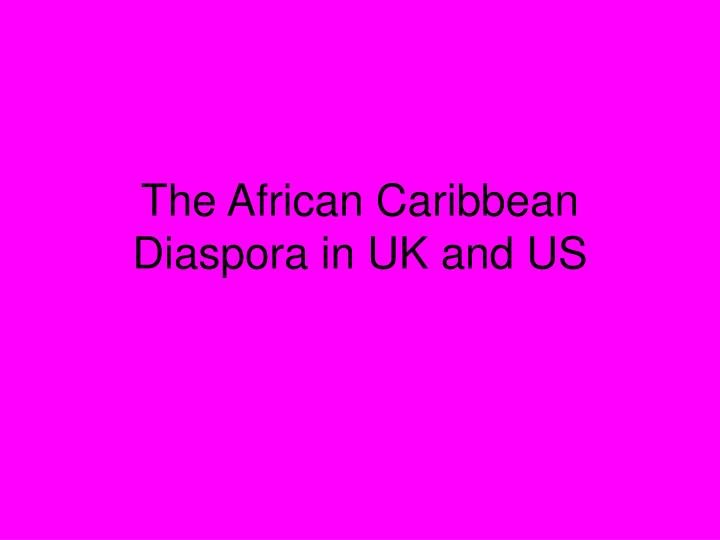 The african caribbean diaspora in uk and us