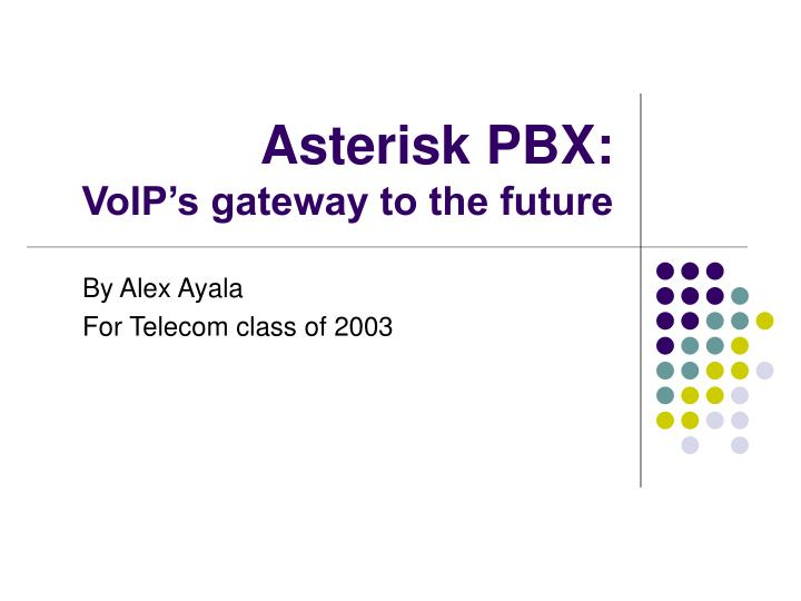 Asterisk pbx voip s gateway to the future l.jpg