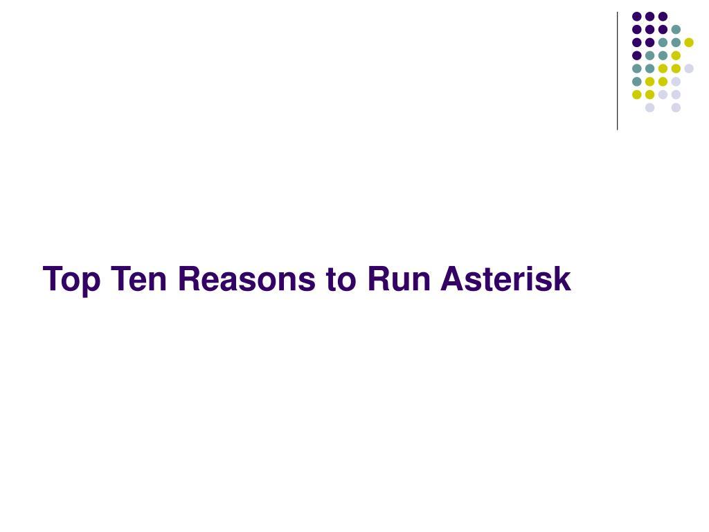 Top Ten Reasons to Run Asterisk