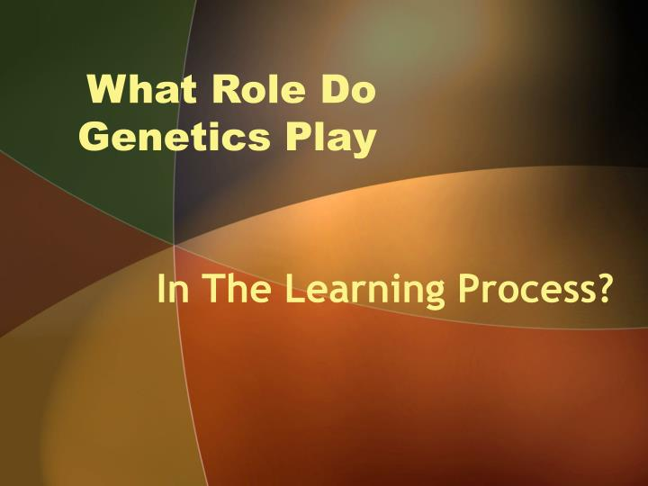 What role do genetics play l.jpg