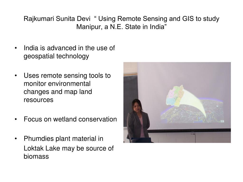 "Rajkumari Sunita Devi  "" Using Remote Sensing and GIS to study Manipur, a N.E. State in India"""
