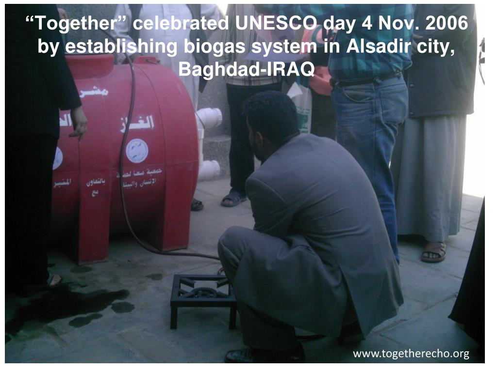 """Together"" celebrated UNESCO day 4 Nov. 2006 by establishing biogas system in Alsadir city, Baghdad-IRAQ"