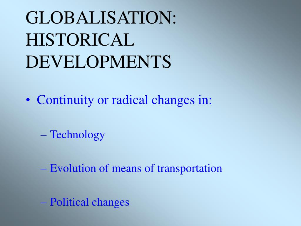 GLOBALISATION: HISTORICAL DEVELOPMENTS