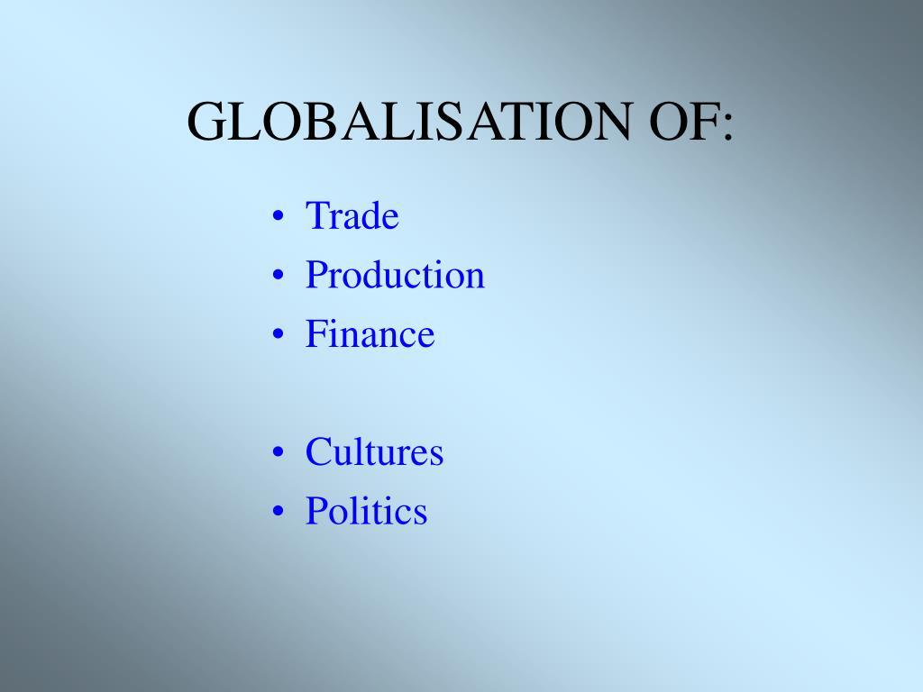 GLOBALISATION OF: