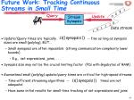 future work tracking continuous streams in small time