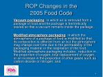 rop changes in the 2005 food code4