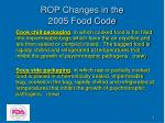 rop changes in the 2005 food code6