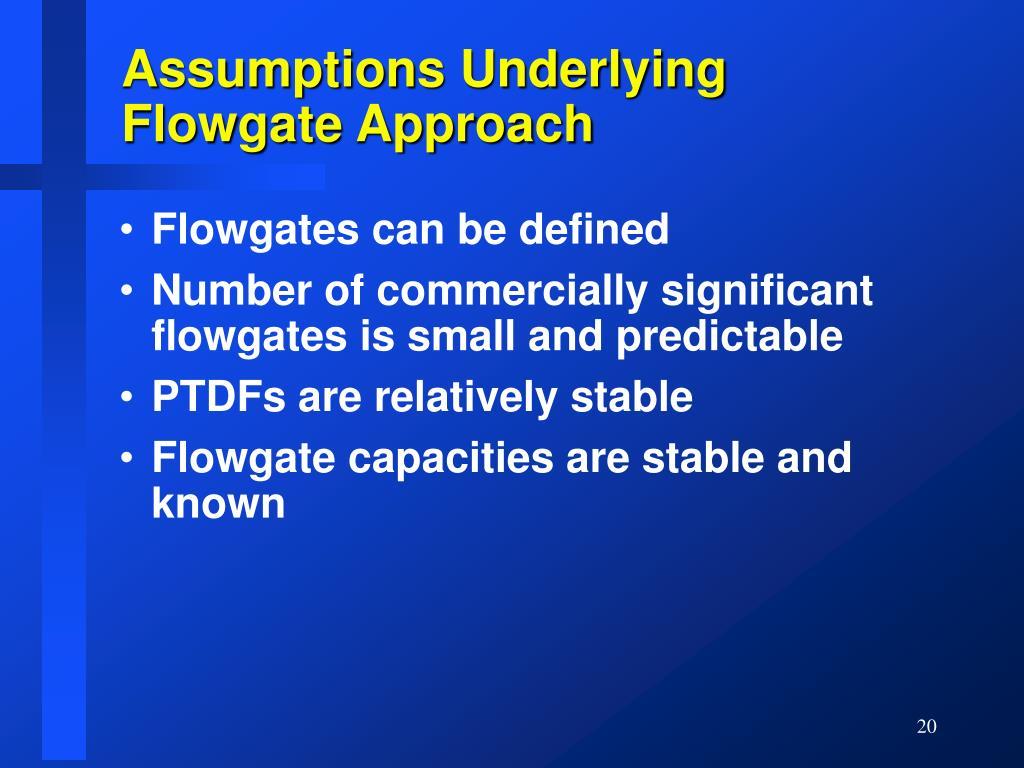 Assumptions Underlying Flowgate Approach